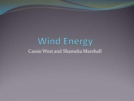 Cassie West and Shameka Marshall. How does wind energy occur? Wind is a form of solar energy caused by the uneven heating of the atmosphere by the sun.