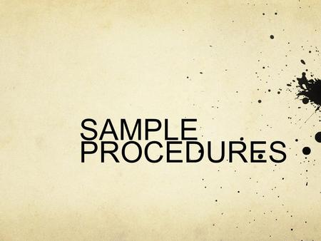 SAMPLE PROCEDURES. PROCEDURE Get a film canister and pour 15 mL of water into the canister. Cut an alka seltzer tablet in half and quickly drop into the.