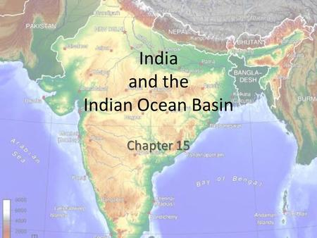 India and the Indian Ocean Basin Chapter 15. India became the dominant cultural force in south and southeast Asia during the postclassical era, and generated.