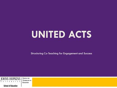 UNITED ACTS Structuring Co-Teaching for Engagement and Success.