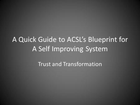 A Quick Guide to ACSL's Blueprint for A Self Improving System Trust and Transformation.