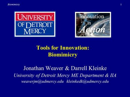 1Biomimicry Tools for Innovation: Biomimicry Innovation in Jonathan Weaver & Darrell Kleinke University of Detroit Mercy ME Department & IIA