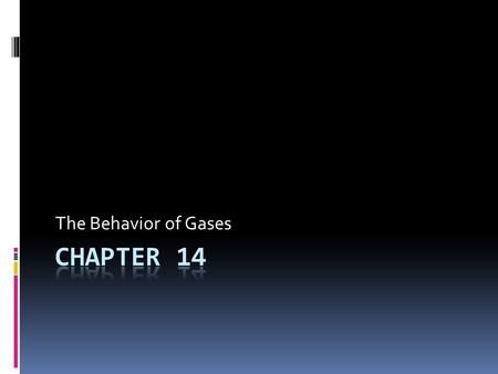 The Behavior of Gases Chapter 14.