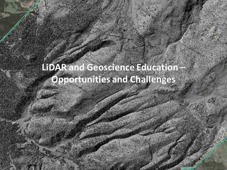 LiDAR and Geoscience Education – Opportunities and Challenges.
