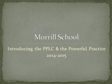 Introducing the PPLC & the Powerful Practice 2014-2015.
