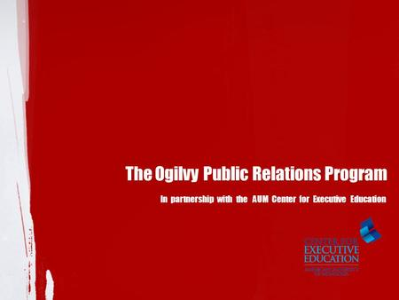 The Ogilvy Public Relations Program In partnership with the AUM Center for Executive Education.