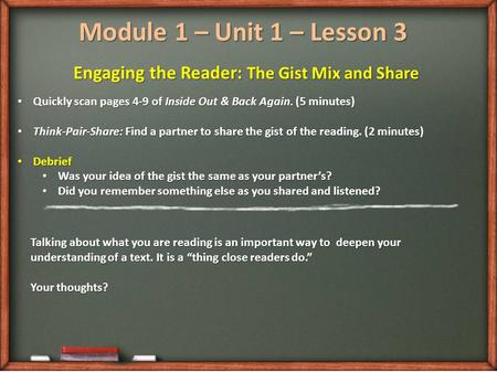 Module 1 – Unit 1 – Lesson 3 Engaging the Reader: The Gist Mix and Share Quickly scan pages 4-9 of Inside Out & Back Again. (5 minutes) Quickly scan pages.