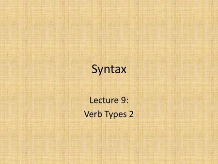 Syntax Lecture 9: Verb Types 2.