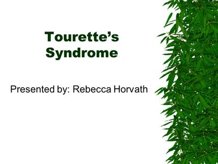 Tourette's Syndrome Presented by: Rebecca Horvath.