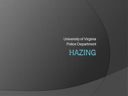 University of Virginia Police Department. Hazing Defined which inflicts or intends to cause physical or mental harm or anxieties; which may demean, degrade,