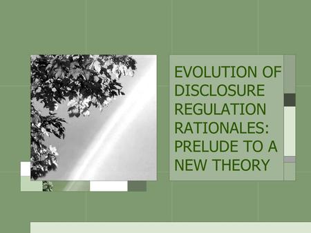EVOLUTION OF DISCLOSURE REGULATION RATIONALES: PRELUDE TO A NEW THEORY.