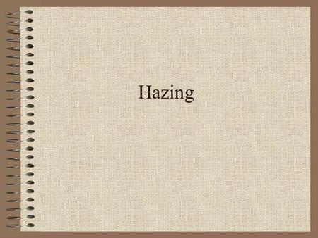 Hazing. Hazing is… Any activity expected of someone joining a group which humiliates, degrades, or risks emotional/physical harm.