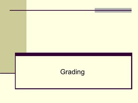 Grading. Why do we grade? To communicate To tell students how they are doing To tell parents how students are doing To make students uneasy To wield power.