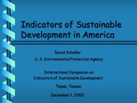 Indicators of Sustainable Development in America David Schaller David Schaller U. S. Environmental Protection Agency International Symposium on International.