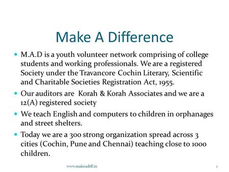 Make A Difference M.A.D is a youth volunteer network comprising of college students and working professionals. We are a registered Society under the Travancore.