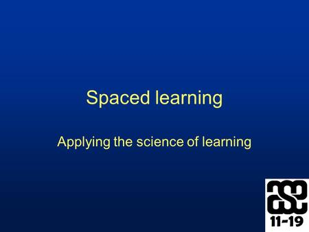 11-19 Spaced learning Applying the science of learning.