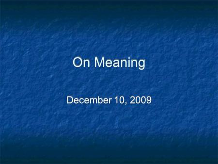 On Meaning December 10, 2009. Sign Token: stimulates at least one sensory organ Referent: points out the thing designated in the real world Token: stimulates.