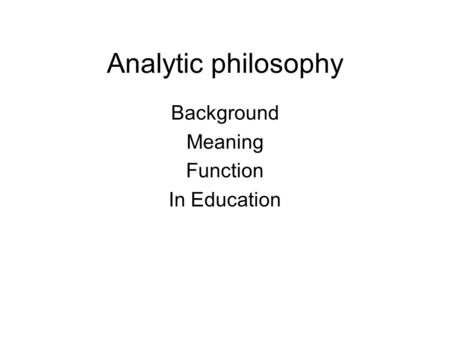 Analytic philosophy Background Meaning Function In Education.