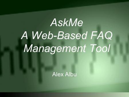 AskMe A Web-Based FAQ Management Tool Alex Albu. Background Fast responses to customer inquiries – key factor in customer satisfaction Costs for customer.