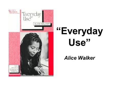 an analysis of heritage in everyday use by alice walker Everyday use: an analysis of heritage  alice walker's everyday use is the story of a woman, referred to as mama, and her two daughters, maggie and dee mama and.