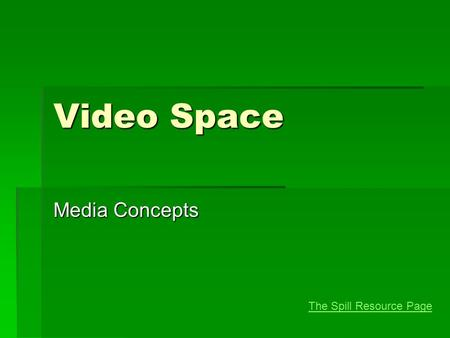 Video Space Media Concepts The Spill Resource Page.