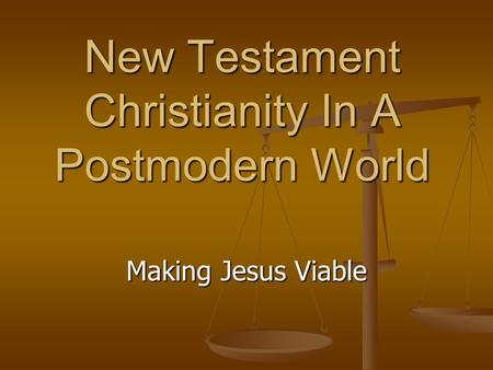 New Testament Christianity In A Postmodern World Making Jesus Viable.