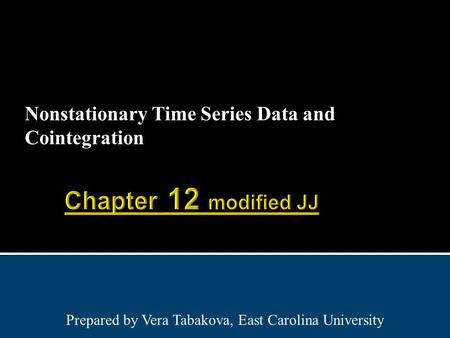 Nonstationary Time Series Data and Cointegration Prepared by Vera Tabakova, East Carolina University.