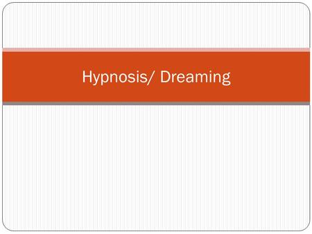 "Hypnosis/ Dreaming. Hypnosis Roots tied to Franz Anton Mesmer in 18 th century Mesmer believed he harnessed ""animal magnetism"" Example: Merely stumbled."
