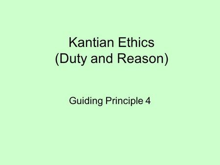 Kantian Ethics (Duty and Reason)