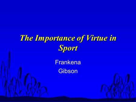 The Importance of Virtue in Sport Frankena Gibson.