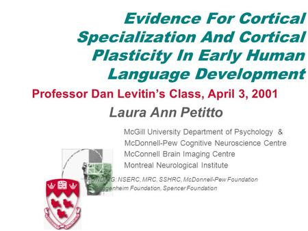 Evidence For Cortical Specialization And Cortical Plasticity In Early Human Language Development Professor Dan Levitin's Class, April 3, 2001 Laura Ann.