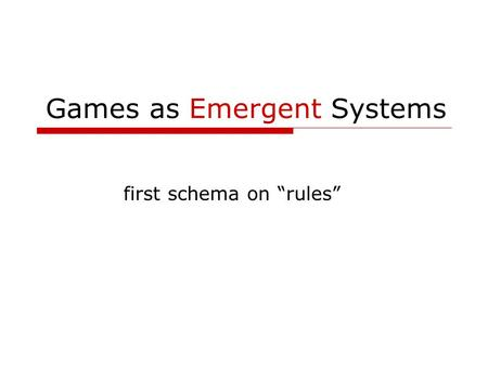 "Games as Emergent Systems first schema on ""rules""."