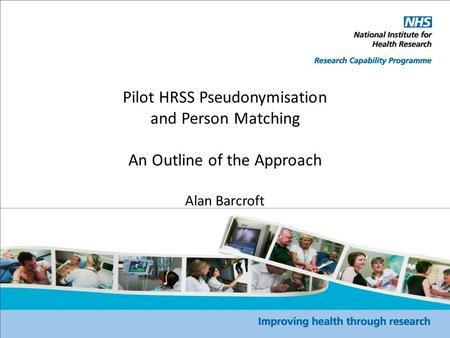 Pilot HRSS Pseudonymisation and Person Matching An Outline of the Approach Alan Barcroft.