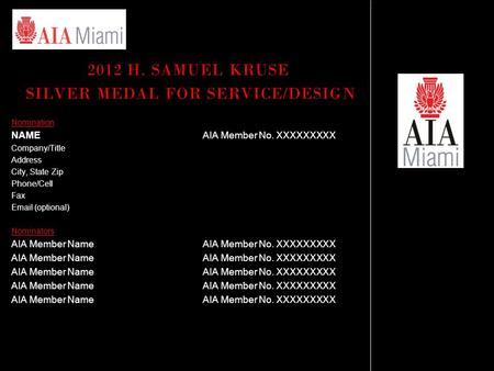 2012 H. SAMUEL KRUSE SILVER MEDAL FOR SERVICE/DESIGN Nomination NAMEAIA Member No. XXXXXXXXX Company/Title Address City, State Zip Phone/Cell Fax Email.