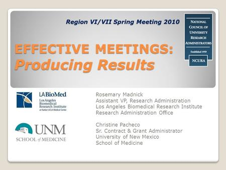 EFFECTIVE MEETINGS: Producing Results Rosemary Madnick Assistant VP, Research Administration Los Angeles Biomedical Research Institute Research Administration.