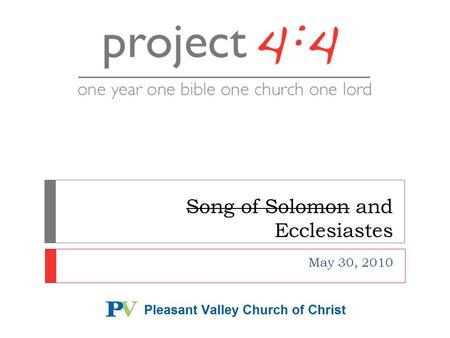 Song of Solomon and Ecclesiastes May 30, 2010.  We'll cover readings through May 31st  Song of Solomon and Ecclesiastes  Failure of the World (knowledge,