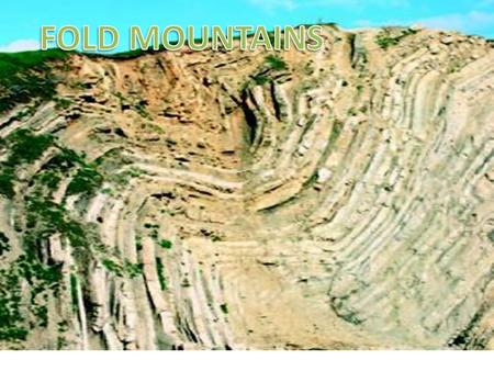 Formation Fold mountains are generally formed in the less deformed areas adjacent to areas strongly affected by thrust tectonics. Typically they are found.