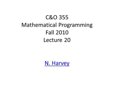 C&O 355 Mathematical Programming Fall 2010 Lecture 20 N. Harvey TexPoint fonts used in EMF. Read the TexPoint manual before you delete this box.: AA A.