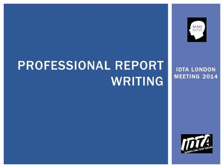 IDTA LONDON MEETING 2014 PROFESSIONAL REPORT WRITING.
