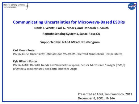 Communicating Uncertainties for Microwave-Based ESDRs Frank J. Wentz, Carl A. Mears, and Deborah K. Smith Remote Sensing Systems, Santa Rosa CA Supported.