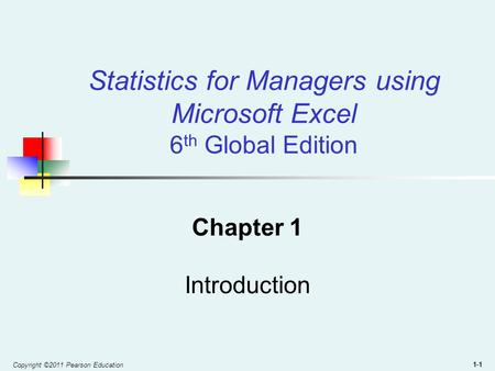 Copyright ©2011 Pearson Education 1-1 Statistics for Managers using Microsoft Excel 6 th Global Edition Chapter 1 Introduction.