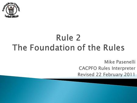 Mike Pasenelli CACPFO Rules Interpreter Revised 22 February 2011.