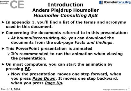 Copyright Houmoller Consulting © Introduction Anders Plejdrup Houmøller Houmoller Consulting ApS ► In appendix 3, you'll find a list of the terms and acronyms.
