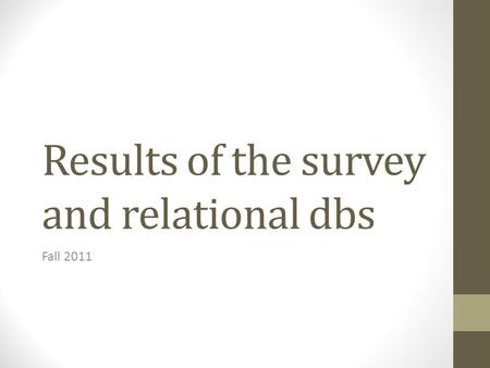 Results of the survey and relational dbs Fall 2011.