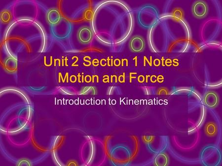 Unit 2 Section 1 Notes Motion and Force Introduction to Kinematics.