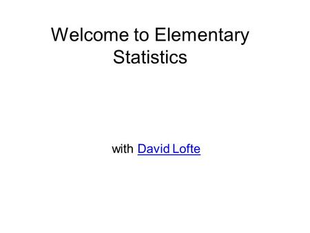 Welcome to Elementary Statistics with David LofteDavid Lofte.