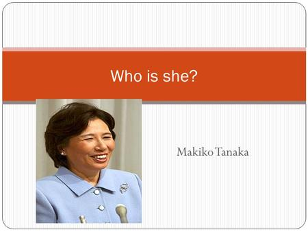 Makiko Tanaka Who is she?. Natsuki Hoshi Compulsory English for Elementary Schoolers:Necessary or Unnecessary.