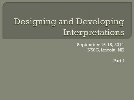 "September 16-18, 2014 NSSC, Lincoln, NE Part I.  Introductions Who What Where  Expectations  What does each bring to the table, Talents  What ""one."