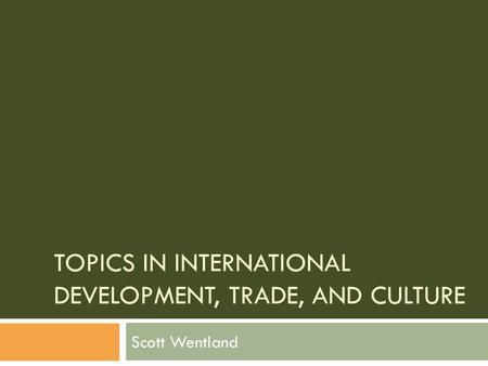 Topics <strong>in</strong> International Development, Trade, and Culture