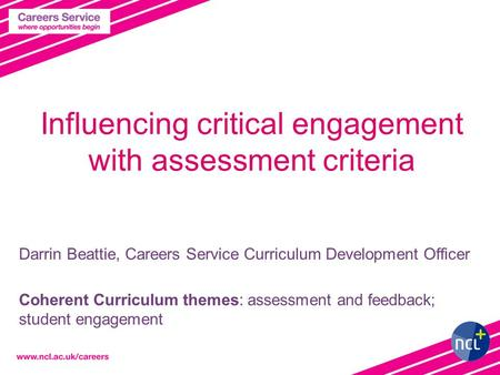 Influencing critical engagement with assessment criteria Darrin Beattie, Careers Service Curriculum Development Officer Coherent Curriculum themes: assessment.